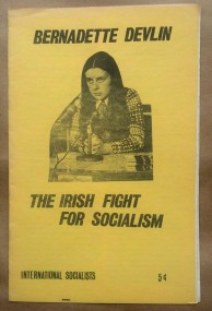 'The Irish Fight For Socialism', Bernadette Devlin, from a speech given to a meeting organized by the International Socialists in Berkeley, California, 1971.