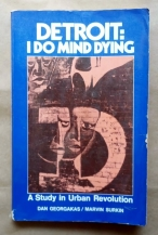 "'Detroit: I Do Mind Dying - A Study in Urban Revolution"", Dan Georgakas and Marvin Surkin, St. Martin's Press, United States, 1975. First printing. A detailed study of Detroit's Dodge Revolutionary Union Movement (DRUM), the League of Revolutionary Black Workers and the insurgent movement in the auto factories."
