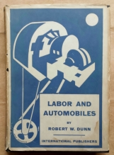 'Labor And Automobiles', Robert W. Dunn, International Publishers, Communist Party, United States, 1929.