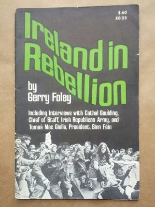 'Ireland in Rebellion', Gerry Foley, Pathfinder Press, Socialist Workers Party, United States, 1971. This is one of many works on national liberation struggles by U.S. Trotskyist activist Gerry Foley (1939-2012).