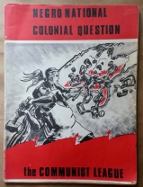 'Negro National Colonial Question', Communist League, United States, 1972. The Communist League was a majority African American Marxist-Leninist organization based in California. In 1975 they united with members of Detroit's League of Revolutionary Black Workers to form the Communist Labor Party (CLP).