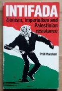 'Intifada - Zionism, Imperialism and Palestinian Resistance', Phil Marshall, Book Marks, London, 1989.