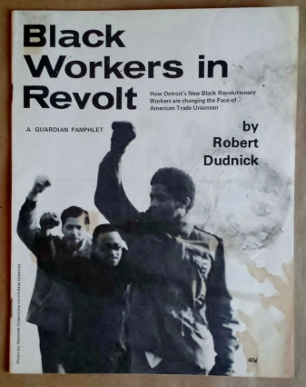 "'Black Workers in Revolt', Robert Dudnick, The Guardian - an independent radical newsweekly, New York, 1969. On the League of Revolutionary Black Workers. ""How Detroit's New Black Revolutionary Workers are changing the Face of American Trade Unionism"""