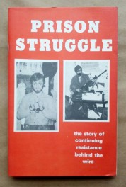 'Prison Struggle - the story of continuing resistance behind the wire', Republican Press Centre, Falls Road, Belfast, 1977. Includes writings and drawings by Provisional Irish Republican Army prisoners and details of prison life.